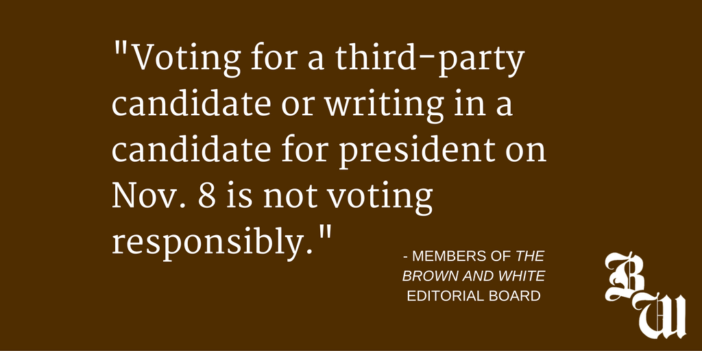 Editorial Don T Vote For A Third Party Candidate The Brown And White